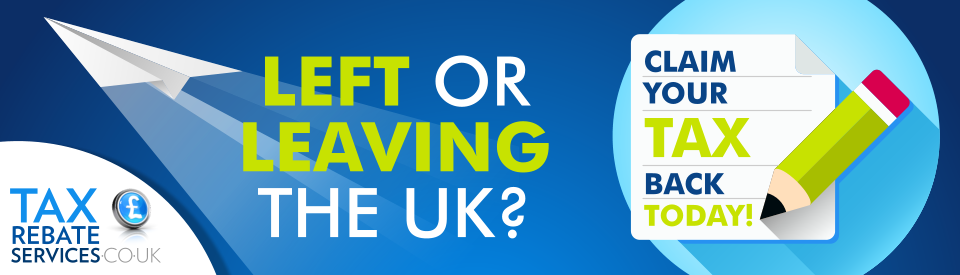 Tax Refunds | Left or Leaving UK Tax Back | Tax Help